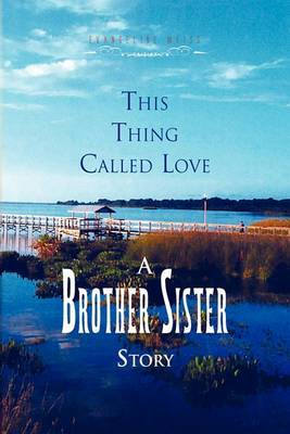 This Thing Called Love a Brother/Sister Story