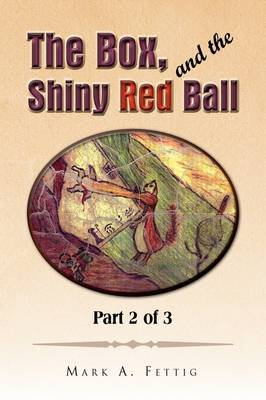 The Box, and the Shiny Red Ball: Part 2 of 3