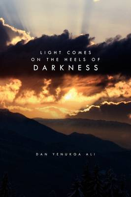 Light Comes on the Heels of Darkness