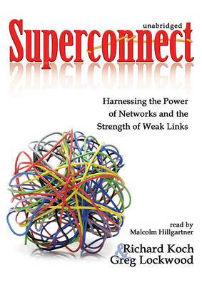 Superconnect: Harnessing the Power of Networks and the Strength of Weak Links