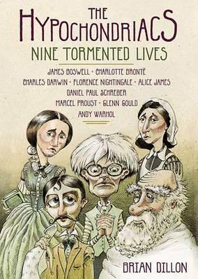 The Hypochondriacs: Nine Tormented Lives