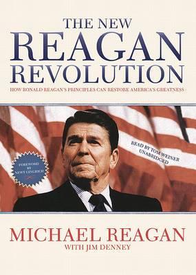 The New Reagan Revolution: How Ronald Reagan's Principles Can Restore America's Greatness