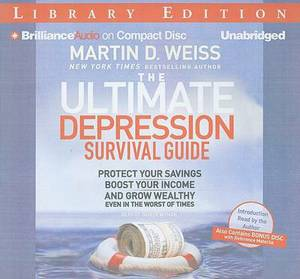 The Ultimate Depression Survival Guide: Protect Your Savings, Boost Your Income and Grow Wealthy Even in the Worst of Times - Library Edition