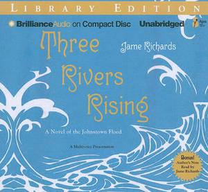 Three Rivers Rising: A Novel of the Johnstown Flood, Library Edition