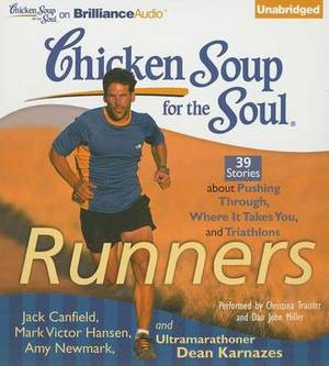Chicken Soup for the Soul Runners: 39 Stories About Pushing Through, Where it Takes You, and Triathlons