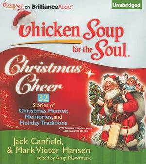 Chicken Soup for the Soul Christmas Cheer: 32 Stories About Christmas Humor, Memories and Traditions