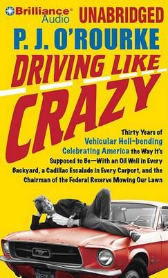 Driving Like Crazy: Thirty Years of Vehicular Hell-Bending Celebrating America the Way It S Supposed to Be--With an Oil Well in Every Backyard, a Cadillac Escalade in Every Carport, and the Chairman of the Federal Reserve Mowing Our Lawn