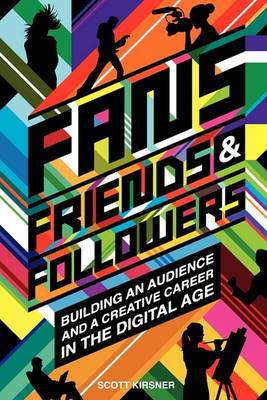 Fans, Friends and Followers: Building an Audience and a Creative Career in the Digital Age
