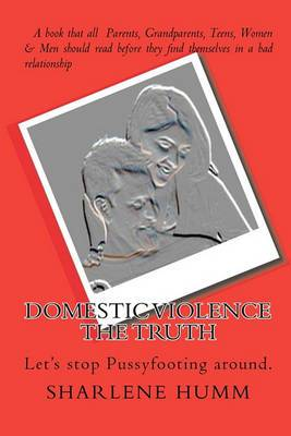 Domestic Violence the Truth: Let's Stop Pussyfooting Around.