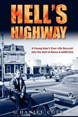 Hell's Highway: A True Life Journey of Child Abuse, Alcohol and Drug Addiction.