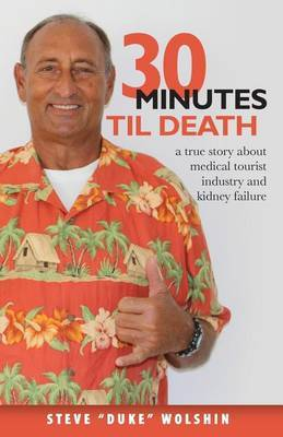 30 Minutes Til Death: A True Story about Medical Tourist Industry and Kidney Failure