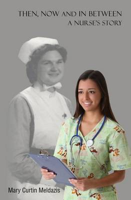 Then, Now and in Between - A Nurse's Story