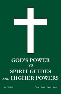 God's Power Vs Spirit Guides and Higher Powers: Same