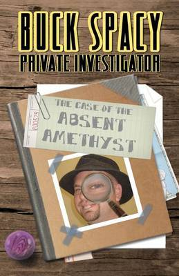 Buck Spacy Private Investigator: The Case of the Absent Amethyst
