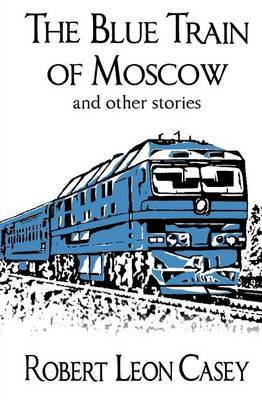 The Blue Train of Moscow: And Other Stories