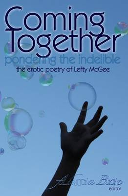 Coming Together: Pondering the Indelible: The Indelible Poetry of Lefty McGee