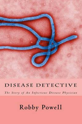 Disease Detective: The Story of an Infectious Disease Physician