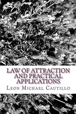 Law of Attraction and Practical Applications: It's Your Law and It's Your Power