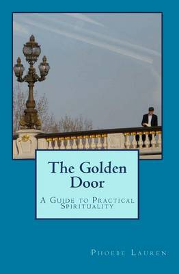 The Golden Door: A Guide to Practical Spirituality