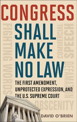 Congress Shall Make No Law: The First Amendment, Unprotected Expression, and the U.S. Supreme Court