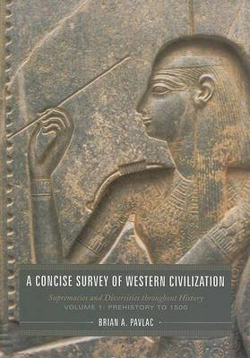 A Concise Survey of Western Civilization: Supremacies and Diversities Throughout History: Volume 1: Prehistory to 1500