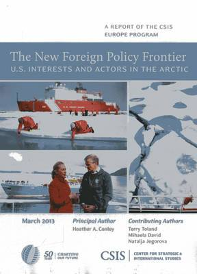 The New Foreign Policy Frontier: U.S. Interests and Actors in the Arctic