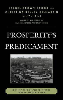 Prosperity's Predicament: Identity, Reform, and Resistance in Rural Wartime China