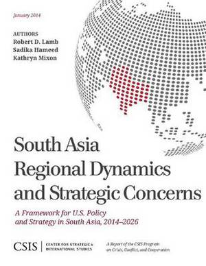 South Asia Regional Dynamics and Strategic Concerns: A Framework for U.S. Policy and Strategy in South Asia, 2014-2026