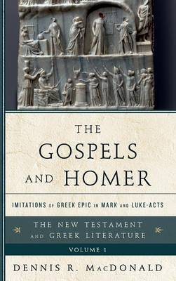 The Gospels and Homer: Imitations of Greek Epic in Mark and Luke-Acts: Vol. 1