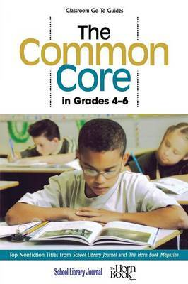 The Common Core in Grades 4-6: Top Nonfiction Titles from School Library Journal and the Horn Book Magazine