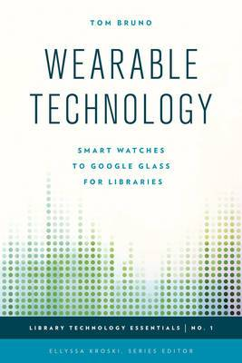 Wearable Technology: Smart Watches to Google Glass for Libraries