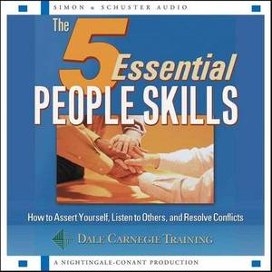 The 5 Essential People Skills: How to Assert Yourself, Listen to Others, and Reso