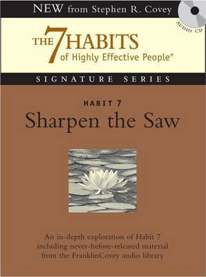 Habit 7 Sharpen the Saw: The Habit of Renewal