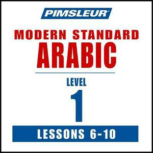 Pimsleur Arabic (Modern Standard) Level 1 Lessons 6-10 MP3: Learn to Speak and Understand Modern Standard Arabic with Pimsleur Language Programs