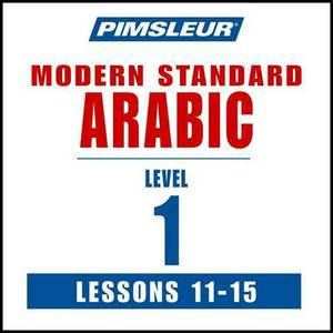 Pimsleur Arabic (Modern Standard) Level 1 Lessons 11-15 MP3: Learn to Speak and Understand Modern Standard Arabic with Pimsleur Language Programs