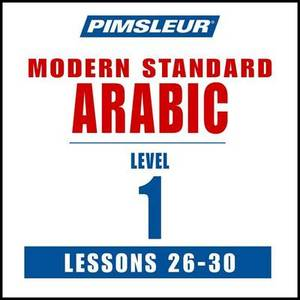 Pimsleur Arabic (Modern Standard) Level 1 Lessons 26-30 MP3: Learn to Speak and Understand Modern Standard Arabic with Pimsleur Language Programs