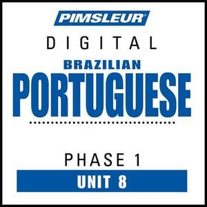 Portuguese (Brazilian) Phase 1, Unit 08: Learn to Speak and Understand Brazilian Portuguese with Pimsleur Language Programs