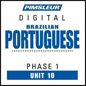 Portuguese (Brazilian) Phase 1, Unit 10: Learn to Speak and Understand Brazilian Portuguese with Pimsleur Language Programs