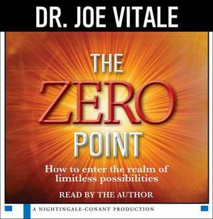 The Zero Point: How to Enter the Realm of Limitless Possibilities