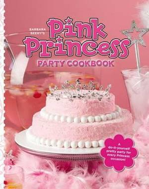 Barbara Beery's Pink Princess Party Cookbook
