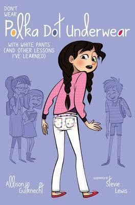 Don't Wear Polka-Dot Underwear: With White Pants (and Other Lessons I've Learned)