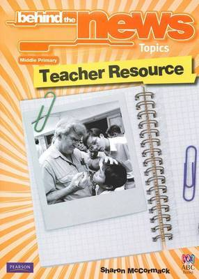 Behind The News Topics Middle Primary: Teacher Resource Book