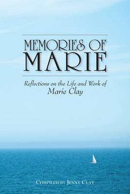 Memories of Marie: Reflections on the Life and Work of Marie Clay