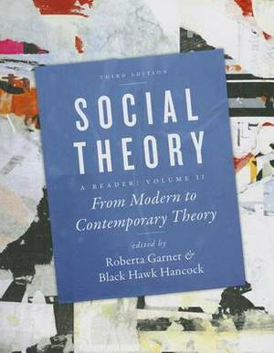 Social Theory: From Modern to Contemporary Theory: Volume 3
