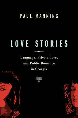 Love Stories: Language, Private Love, and Public Romance in Georgia
