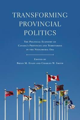 Transforming Provincial Politics: The Political Economy of Canada's Provinces and Territories in the Neoliberal Era