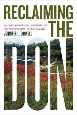 Reclaiming the Don: An Environmental History of Toronto's Don River Valley