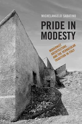 Pride in Modesty: Modernist Architecture and the Vernacular Tradition in Italy