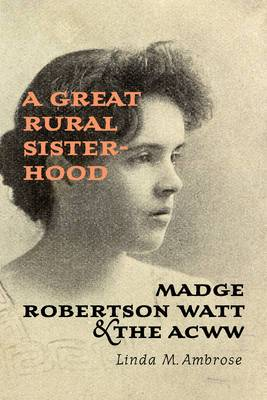 A Great Rural Sisterhood: Madge Robertson Watt and the ACWW