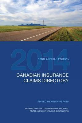 Canadian Insurance Claims Directory 2014: 82nd Annual Edition